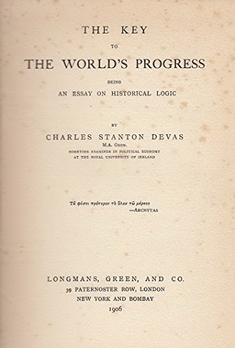 The Key To The World S Progress Being An Essay On Historical Logic