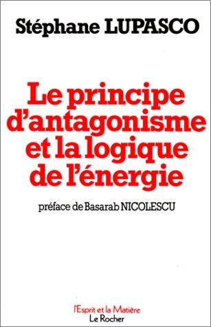 Le Principe d'Antagonisme et la Logique de l'énergie