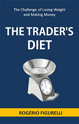 The Trader's Diet: The Challenge of Losing Weight and Making Money (Portuguese Edition) por Rogério Figurelli