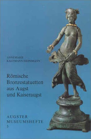 Römische Bronzestatuetten aus Augst und Kaiseraugst
