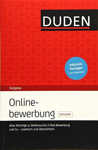 Duden Ratgeber - Onlinebewerbung kompakt: Alles Wichtige zu Stellensuche, E-Mail-Bewerbung und Co. - praktisch und übersichtlich