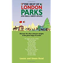 The Best Of London Parks And Small Green Spaces: Discover the often unknown delights of the green lungs of London