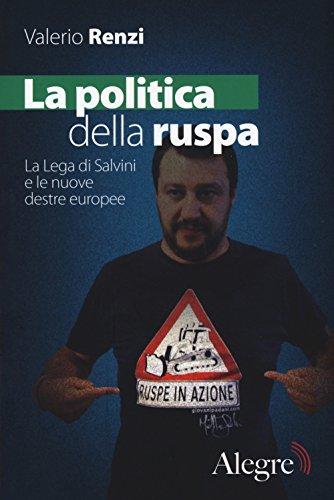 La politica della ruspa. La lega di Salvini e le nuove destre europee (Tempi moderni) por Valerio Renzi