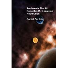 Amderesta The 4th Republic #5. Operation Retribution (Amderesta The 3rd/4th Republic Book 6) (English Edition)