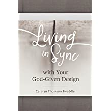 Living in Sync with Your God-Given Design (English Edition)