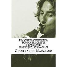 Raccolta completa: romanzi, scritti e racconti (1900equalcosa-2012): Tristi tropicals, Inferno, il mio ragazzo ?n genio, haiku, ricette, Maniak etc... (Italian Edition) by Gianfranco Marziano (2013-11-22)