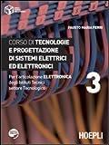 Corso di tecnologie e progettazione di sistemi elettrici ed elettronici. Per l'articolazione elettronica degli Istituti Tecnici settore Tecnologico: 3