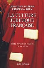 La Culture juridique française. Entre mythes et réalités, XIXè - XXè de Frederic Audren