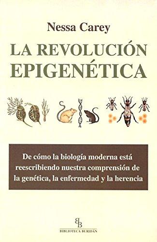 La Revolución Epigenética. De Cómo La Biología Moderna Está Reescribiendo Nuestra Comprensión De La Genética, La Enfermedad Y La Herencia por Nessa Carey