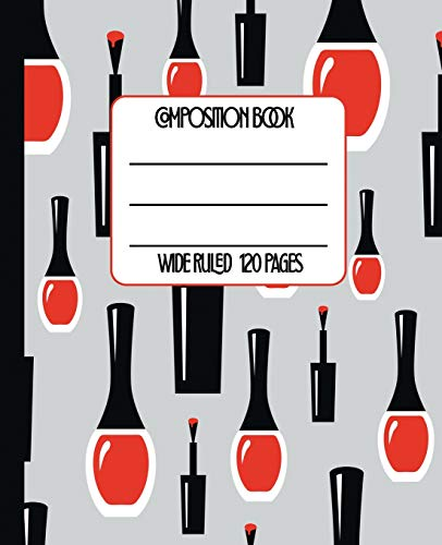 Wide Ruled Composition Book: Bright Red Nail Polish Themed Composition Notebook for school, work, or home! Keep your notes organized and a your nails ... (Beauty Lovers Composition Notebook, Band 1) (Hund Nail Polish)