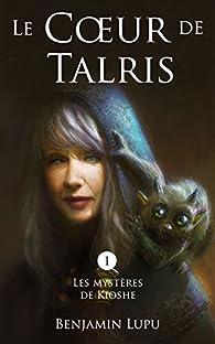 Les mystères de Kioshe, tome 1 : Le coeur de Talris par Benjamin Lupu