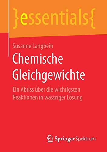 Chemische Gleichgewichte: Ein Abriss über die wichtigsten Reaktionen in wässriger Lösung (essentials)