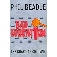 [(Bad Education: The Guardian Columns)] [Author: Phil Beadle] published on (August, 2011)