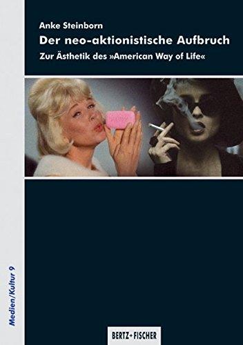 """Der neo-aktionistische Aufbruch: Zur Ästhetik des \""""American Way of Life\"""" (Medien/Kultur)"""