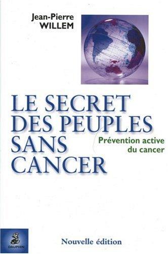 Le secret des peuples sans cancer : Prévention active du cancer par Jean-Pierre Willem