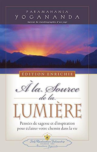A la source de la lumière - Edition enrichie par Paramahansa Yogananda