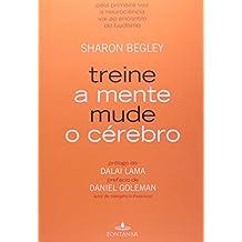 Treine A Mente. Mude O Cérebro (Em Portuguese do Brasil)