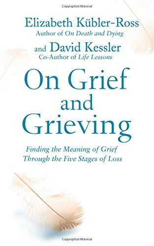 On Grief and Grieving: Finding the Meaning of Grief Through the Five Stages of Loss por David Kubler-Ross