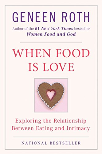 When Food Is Love: Exploring the Relationship Between Eating and Intimacy (Plume) por Geneen Roth