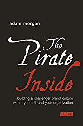 The Pirate Inside: Building a Challenger Brand Culture Within Yourself and Your Organizations