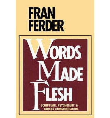 [(Words Made Flesh: Scripture, Psychology and Human Communication)] [Author: Fran Ferder] published on (January, 1986)
