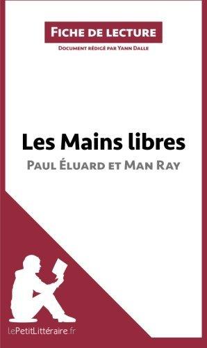 Les Mains libres de Paul ????luard et Man Ray: R????sum???? complet et analyse d????taill????e de l'oeuvre (French Edition) by Yann Dalle (2015-06-11)