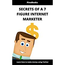 Secrets Of a 7 Figure Internet Marketer: Behind the Scene Trade Secrets of a 7 Figure  Internet Marketer  (English Edition)