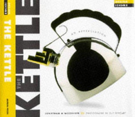 The Kettle, The (Design Icons) por Jonathan M. Woodham