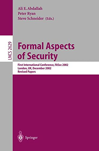 Formal Aspects of Security: First International Conference, FASec 2002, London, UK, December 16-18, 2002, Revised Papers (Lecture Notes in Computer Science)
