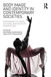 [(Body Image and Identity in Contemporary Societies : Psychoanalytic, Social, Cultural and Aesthetic Perspectives)] [Edited by Ekaterina Sukhanova ] published on (March, 2015)