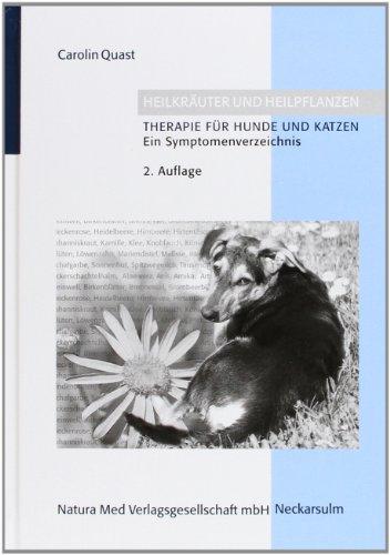 Heilkräuter und Heilpflanzen. Therapie für Hunde und Katzen: Ein Symtomenverzeichnis