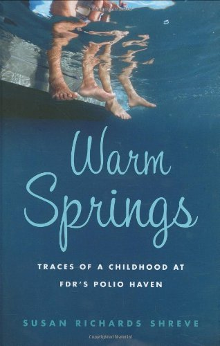 warm-springs-traces-of-a-childhood-at-fdrs-polio-haven-by-susan-richards-shreve-2007-06-07