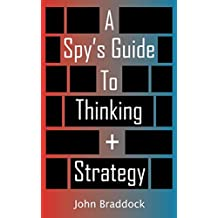 A Spy's Guide To Thinking + Strategy