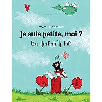 Je suis petite, moi ? Yes p'vo k'r yem?: Un livre d'images pour les enfants (Edition bilingue français-arménien)
