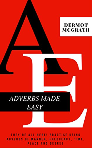 ADVERBS MADE EASY: They're all here! Practise using adverbs of manner, frequency, time, place and degree (THE ONE HUNDRED SERIES) por Dermot McGrath