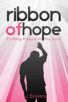 Ribbon of Hope: Finding Peace In The Storm (English Edition) de [Bowers, J.]