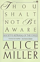 Thou Shalt Not Be Aware (Meridian) by Alice Miller (1991-10-31)