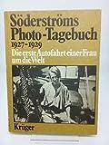 Söderströms Photo- Tagebuch 1927 - 1929. Die erste Autofahrt einer Frau um die Welt -