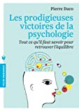 les prodigieuses victoires de la psychologie tout ce qu il faut savoir pour retrouver l ?quilibre