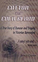 Cotton and Cold Blood: The True Story of Victorian Life, Love and Murder in the Black Country and East Lancashire