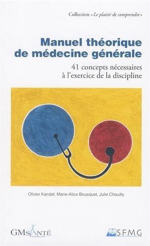 Manuel théorique de médecine générale : 41 concepts nécessaires à l'exercice de la discipline par Olivier Kandel, Marie-Alice Bousquet, Julie Chouilly