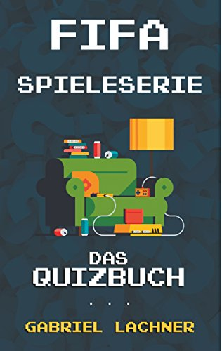 fifa-spieleserie: das quizbuch von fifa international soccer über ea sports bis alex hunter (german edition)