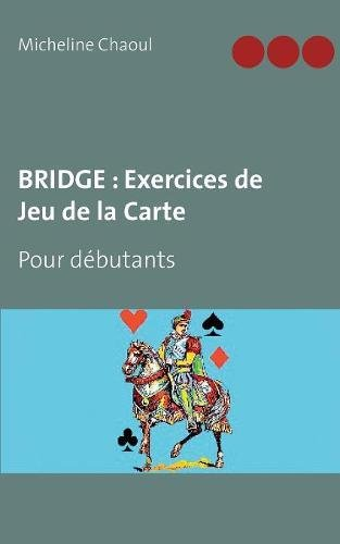 Bridge : exercices de jeu de la carte : Pour débutants par Micheline Chaoul