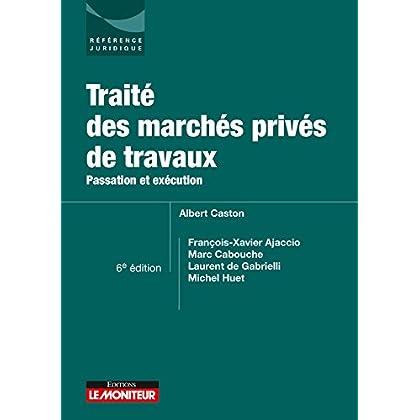 Traité des marchés privés de travaux: Passation et exécution