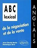 ABC lexical de la négociation et de la vente: Anglais...