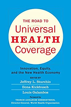 The Road To Universal Health Coverage: Innovation, Equity, And The New Health Economy por Jeffrey L. Sturchio epub