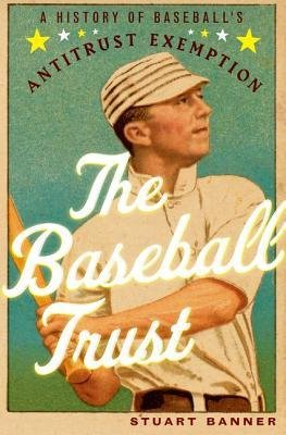 By Banner, Stuart ( Author ) [ The Baseball Trust: A History of Baseball's Antitrust Exemption By Apr-2013 Hardcover