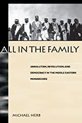 All in the Family (Suny Series in Middle Eastern Studies): Absolutism, Revolution, and Democratic Prospects in the Middle Eastern Monarchies