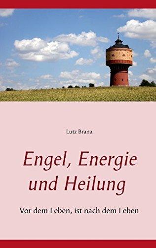 Engel, Energie und Heilung: Vor dem Leben, ist nach dem Leben