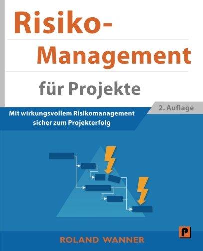 Risikomanagement für Projekte: Mit wirkungsvollem Risikomanagement sicher zum Projekterfolg